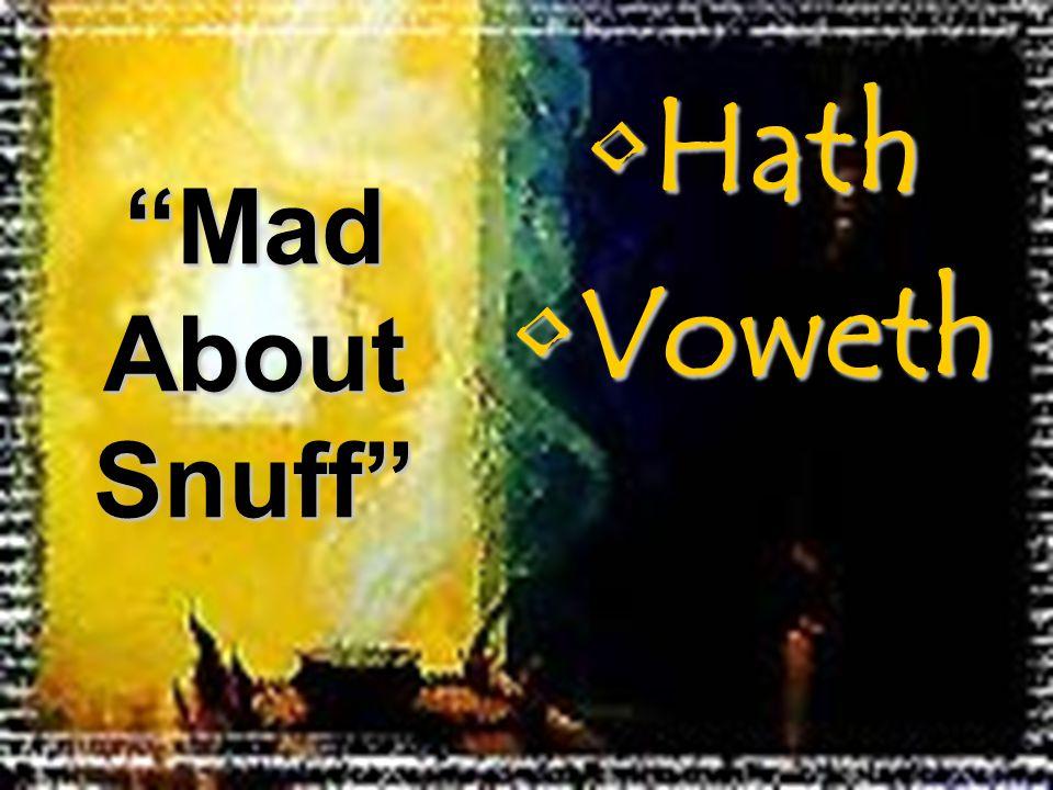 HathHath VowethVoweth Mad About Snuff
