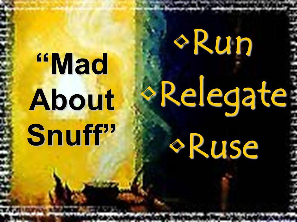 RunRun RelegateRelegate RuseRuse Mad About Snuff