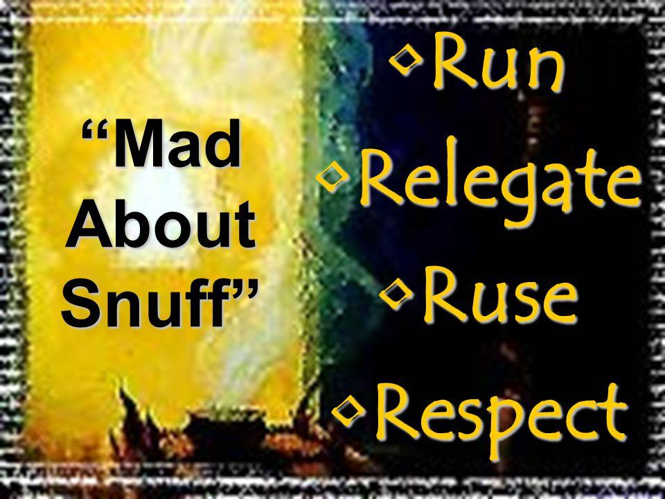 RunRun RelegateRelegate RuseRuse RespectRespect Mad About Snuff