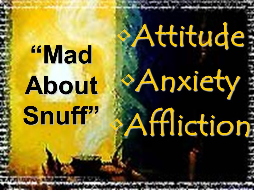 AttitudeAttitude AnxietyAnxiety AfflictionAffliction Mad About Snuff