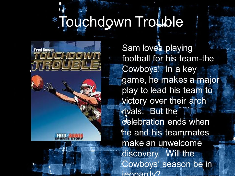 * Touchdown Trouble Sam loves playing football for his team-the Cowboys.