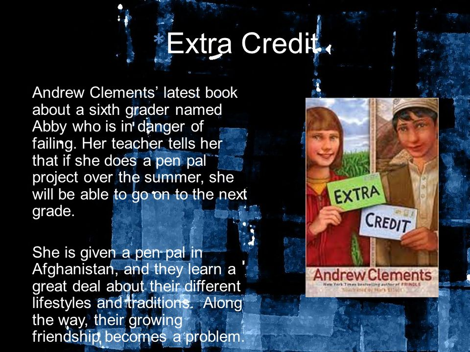 * Extra Credit Andrew Clements' latest book about a sixth grader named Abby who is in danger of failing.