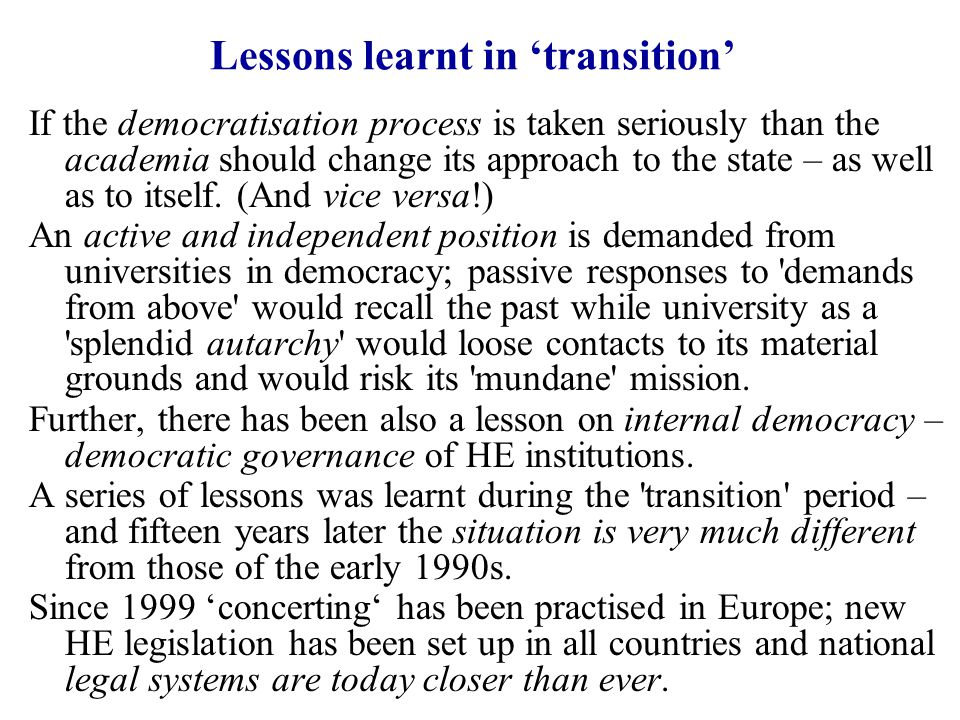 Issues in countries of (post-)transition The relationship between the state and universities is elsewhere (within the Bologna process) legally regulated; yet many details remain open and certain questions are highly disputable, e.g.:  How to interpret a conceptual difference between state universities vs.
