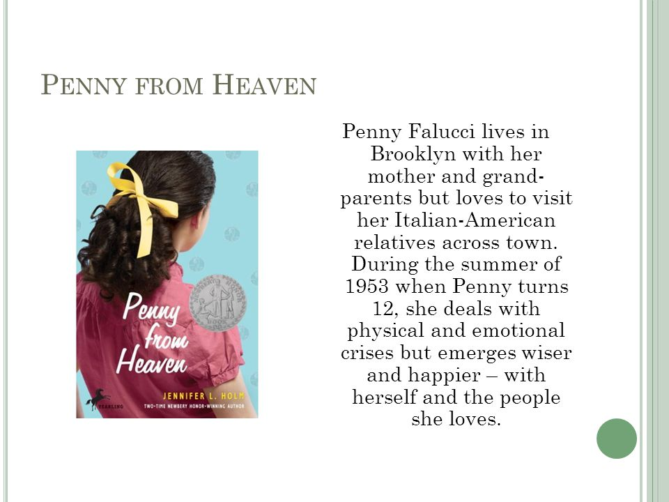 P ENNY FROM H EAVEN Penny Falucci lives in Brooklyn with her mother and grand- parents but loves to visit her Italian-American relatives across town.