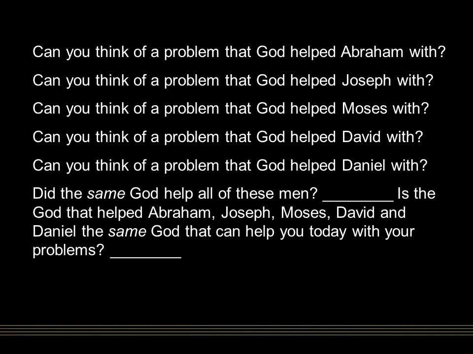 Can you think of a problem that God helped Abraham with.