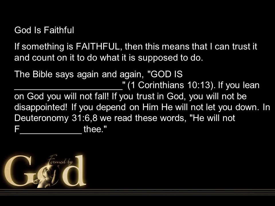 God Is Faithful If something is FAITHFUL, then this means that I can trust it and count on it to do what it is supposed to do.