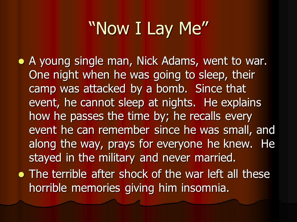 """""""Now I Lay Me"""" A young single man, Nick Adams, went to war. One night when he was going to sleep, their camp was attacked by a bomb. Since that event,"""