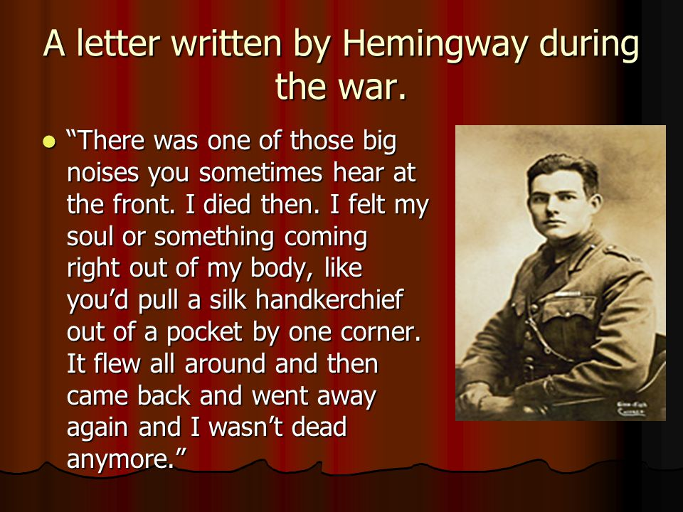 """A letter written by Hemingway during the war. """"There was one of those big noises you sometimes hear at the front. I died then. I felt my soul or somet"""