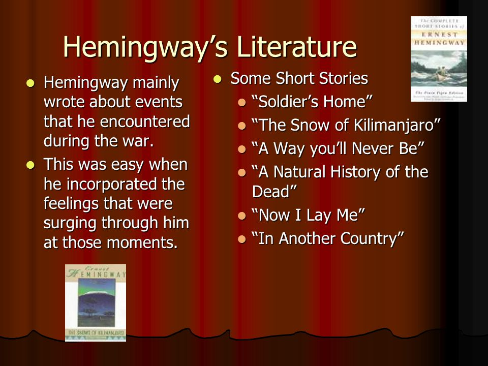 Hemingway's Literature Hemingway mainly wrote about events that he encountered during the war.