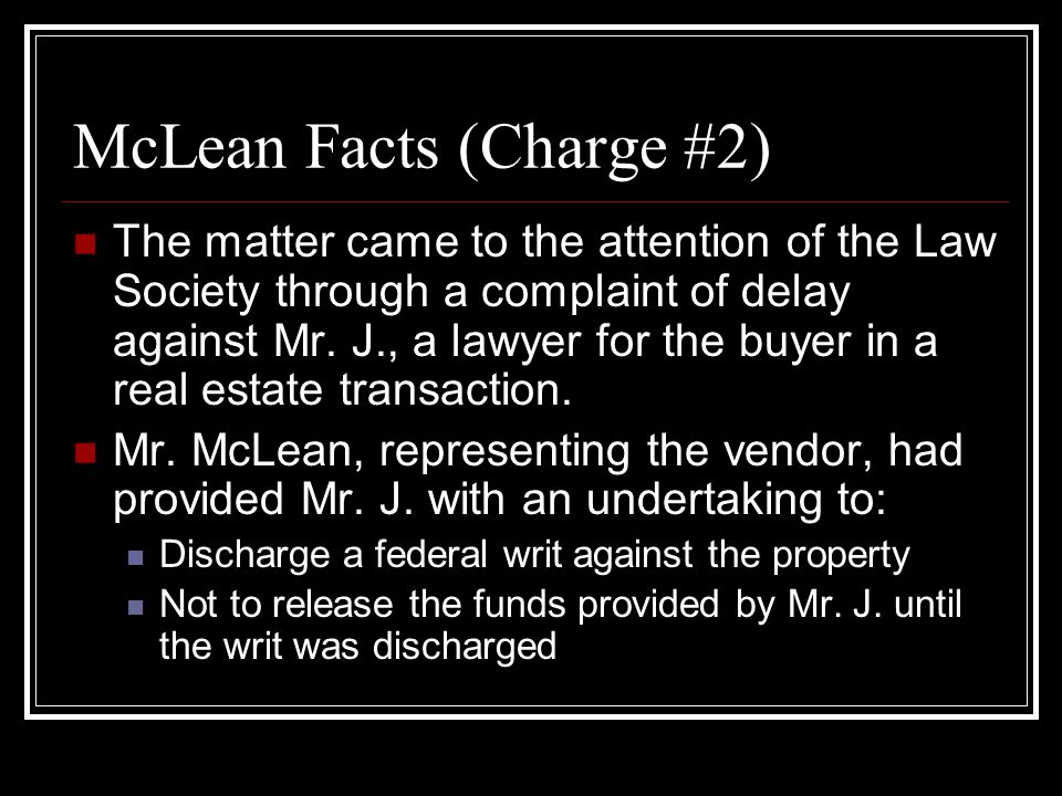 McLean Facts (Charge #2) The matter came to the attention of the Law Society through a complaint of delay against Mr.