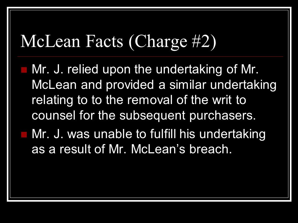 McLean Facts (Charge #2) Mr. J. relied upon the undertaking of Mr.