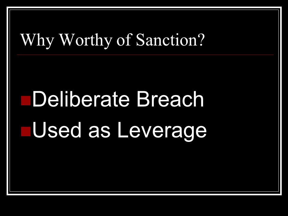 Why Worthy of Sanction Deliberate Breach Used as Leverage