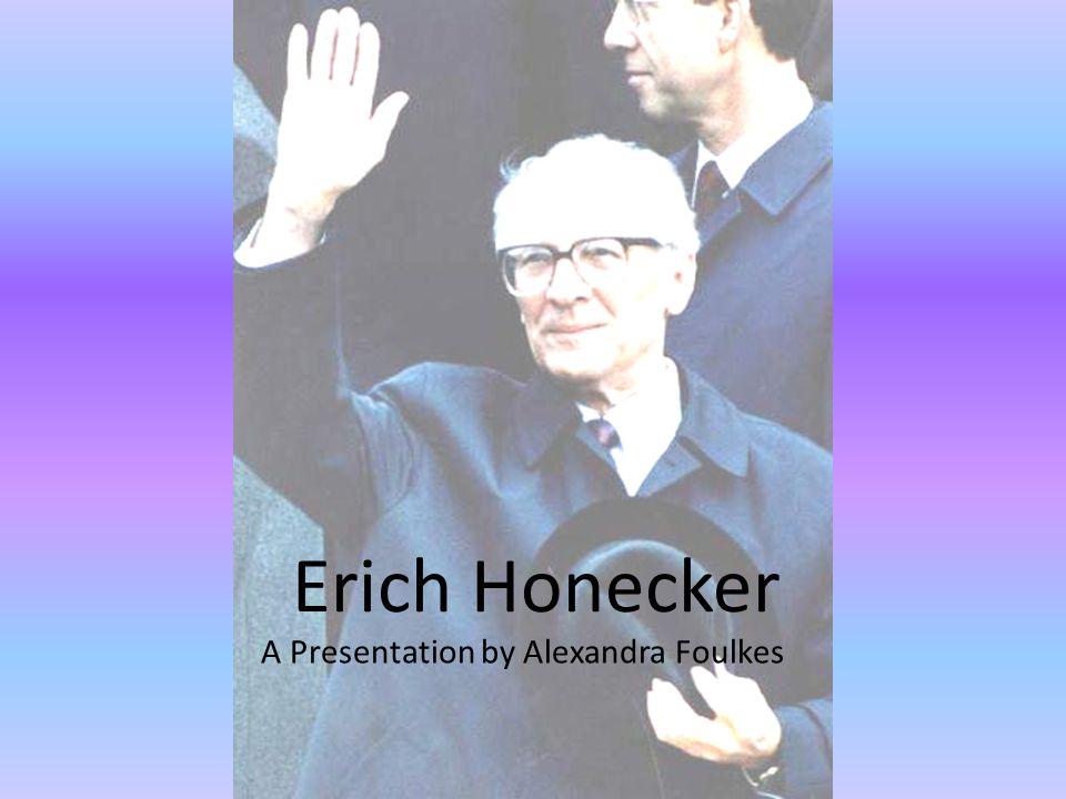 Erich Honecker A Presentation by Alexandra Foulkes