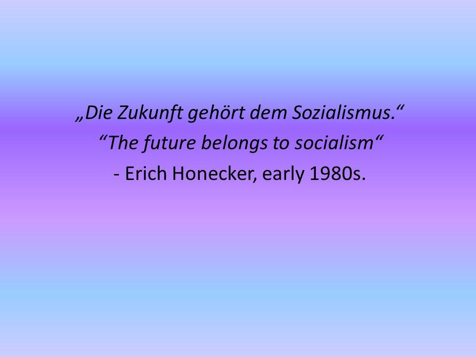 """Die Zukunft gehört dem Sozialismus. The future belongs to socialism - Erich Honecker, early 1980s."