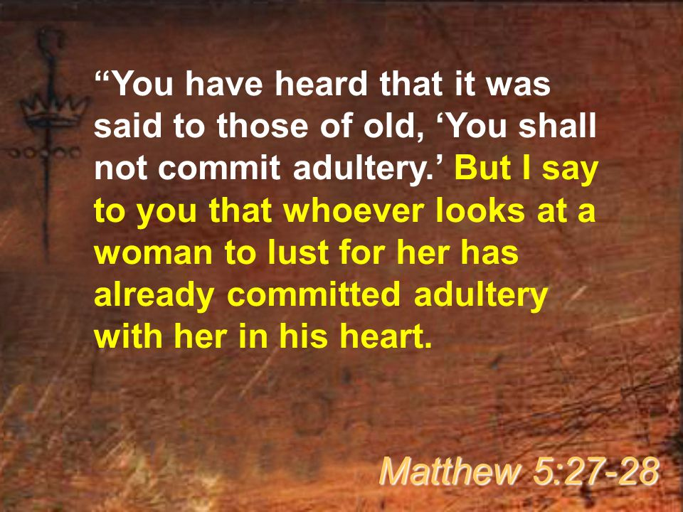 """""""You have heard that it was said to those of old, 'You shall not commit adultery.' But I say to you that whoever looks at a woman to lust for her has"""