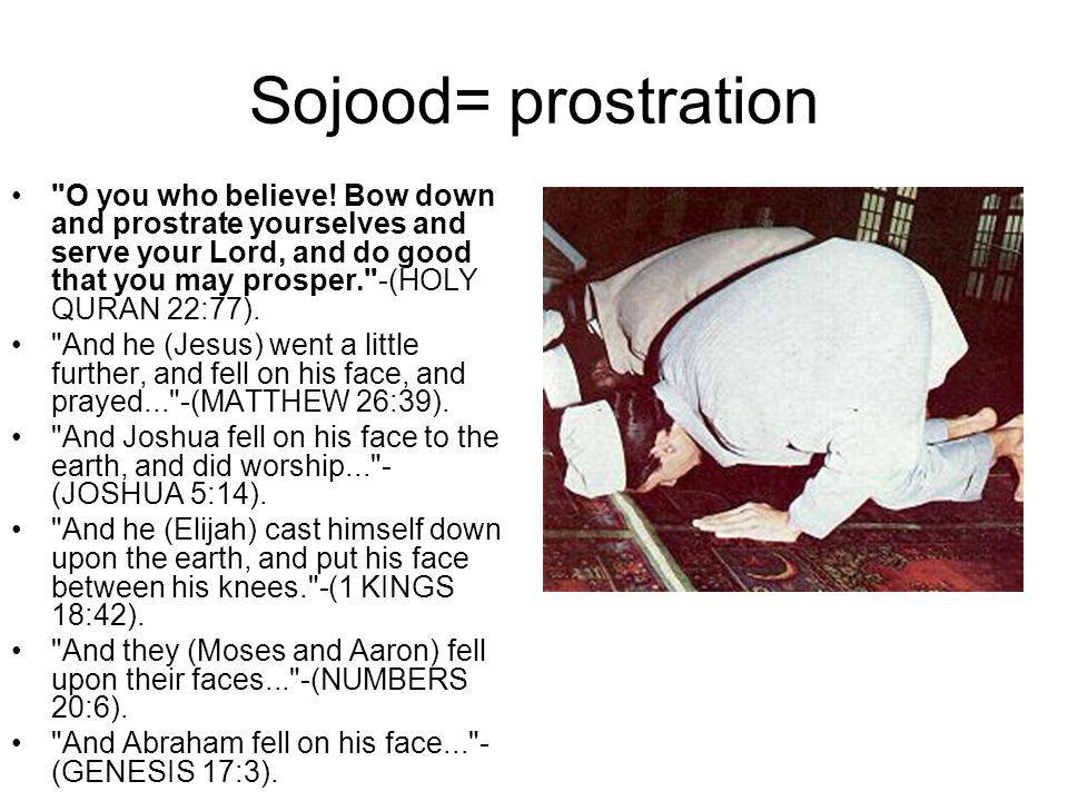 Sojood= prostration O you who believe.
