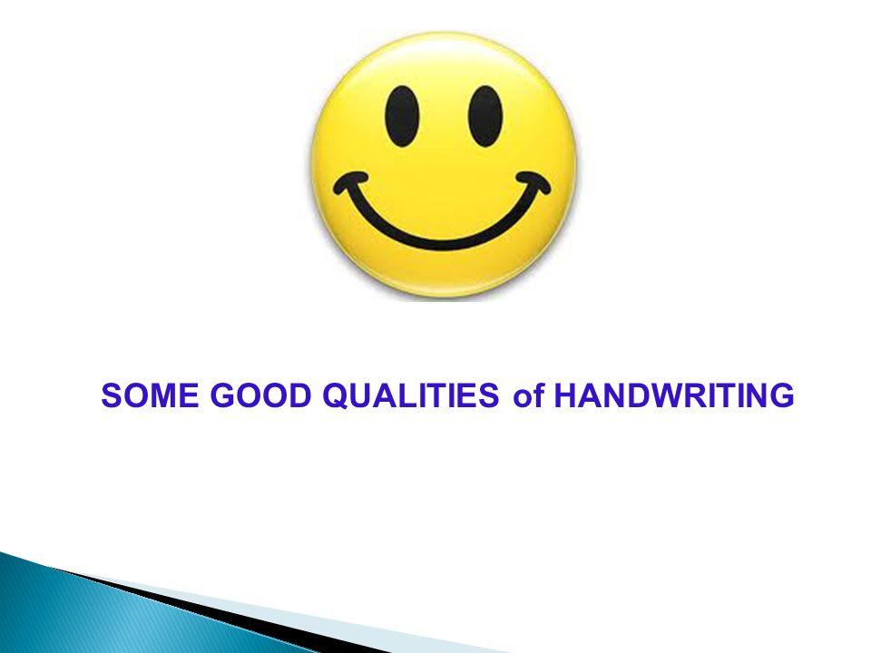 SOME GOOD QUALITIES of HANDWRITING