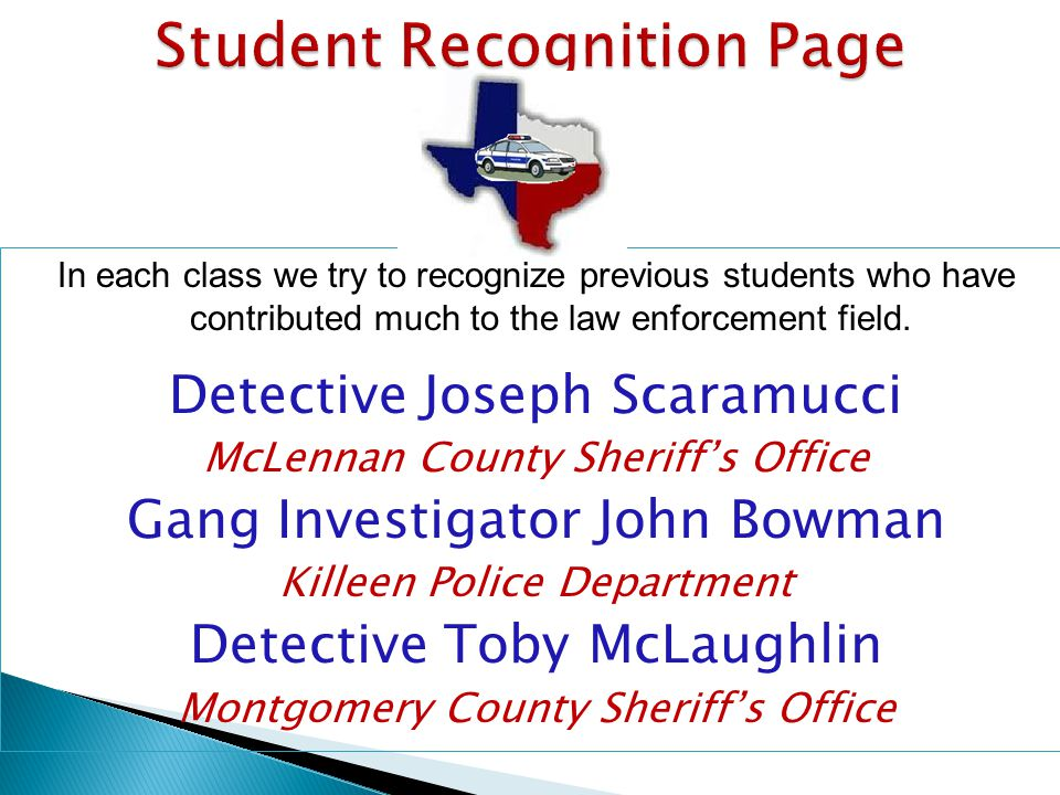 In each class we try to recognize previous students who have contributed much to the law enforcement field. Detective Joseph Scaramucci McLennan Count