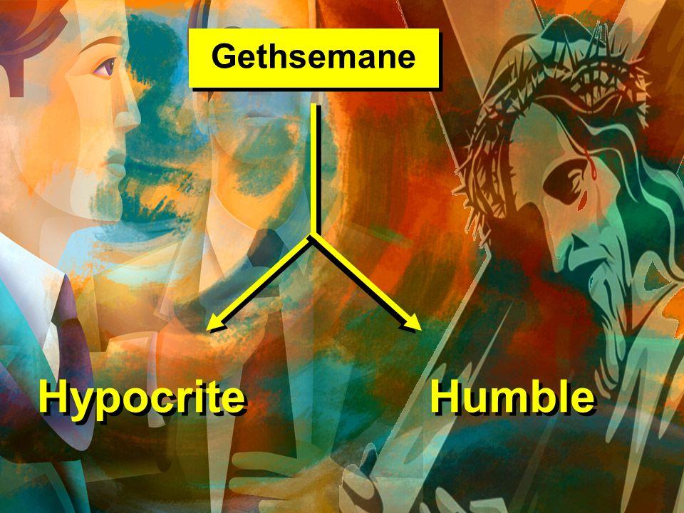 Gethsemane Hypocrite Humble