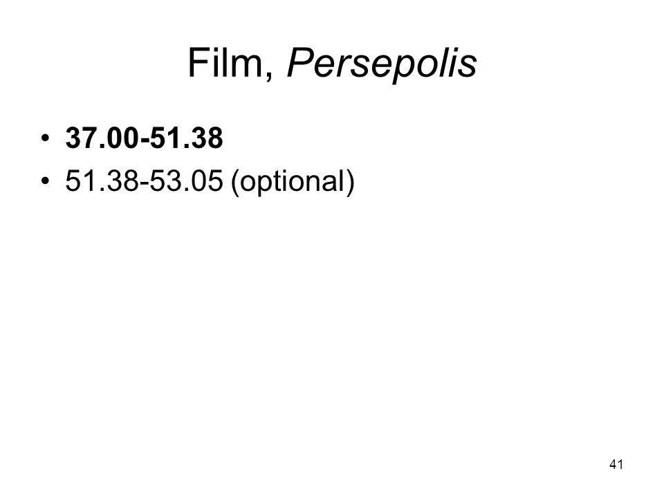 41 Film, Persepolis 37.00-51.38 51.38-53.05 (optional)