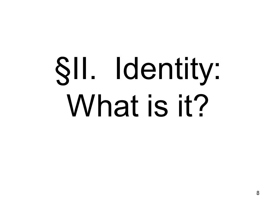 8 §II. Identity: What is it?