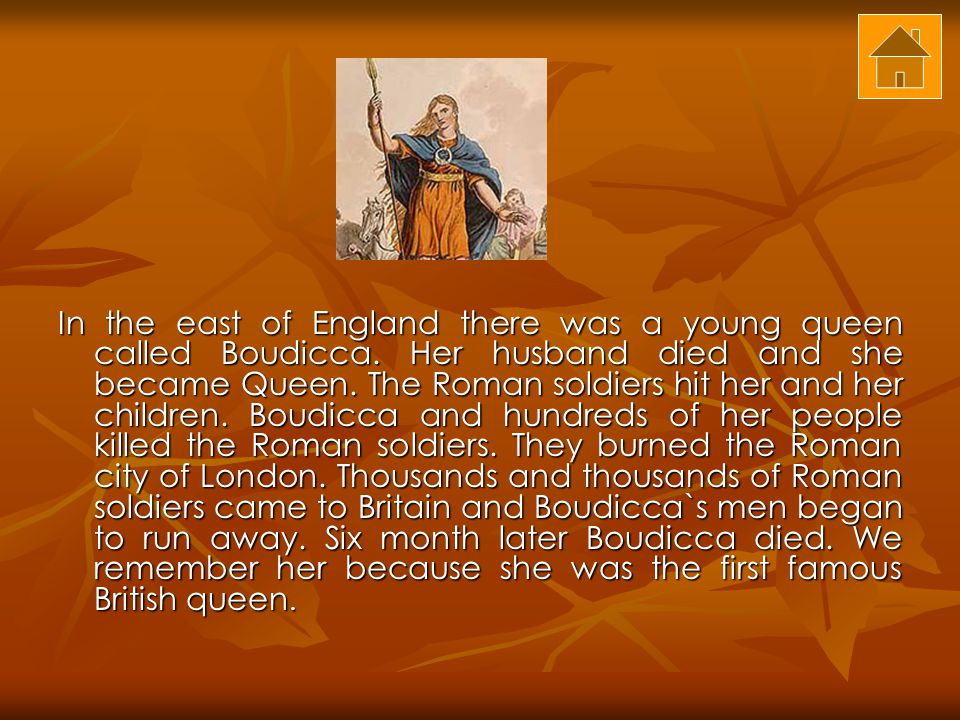 In the east of England there was a young queen called Boudicca.