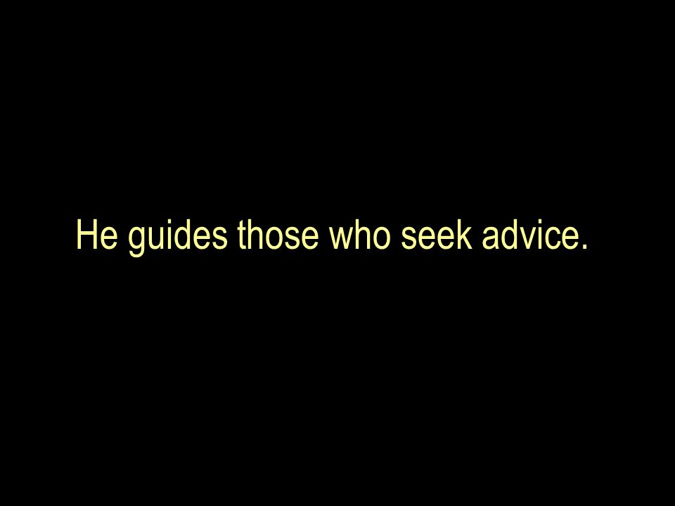 He guides those who seek advice.