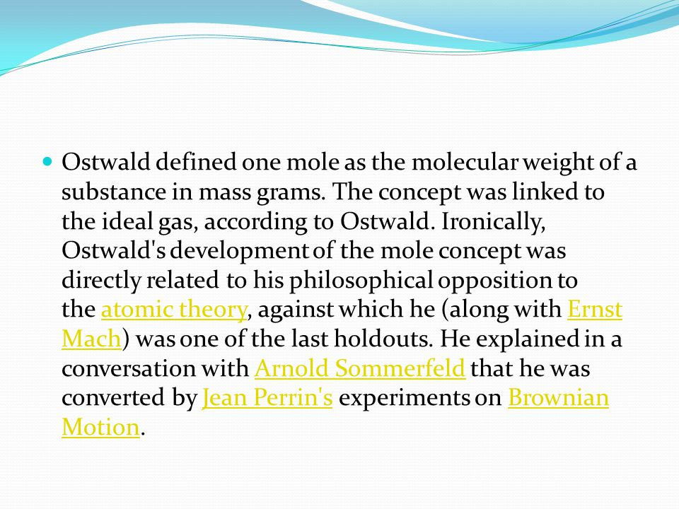Ostwald defined one mole as the molecular weight of a substance in mass grams.