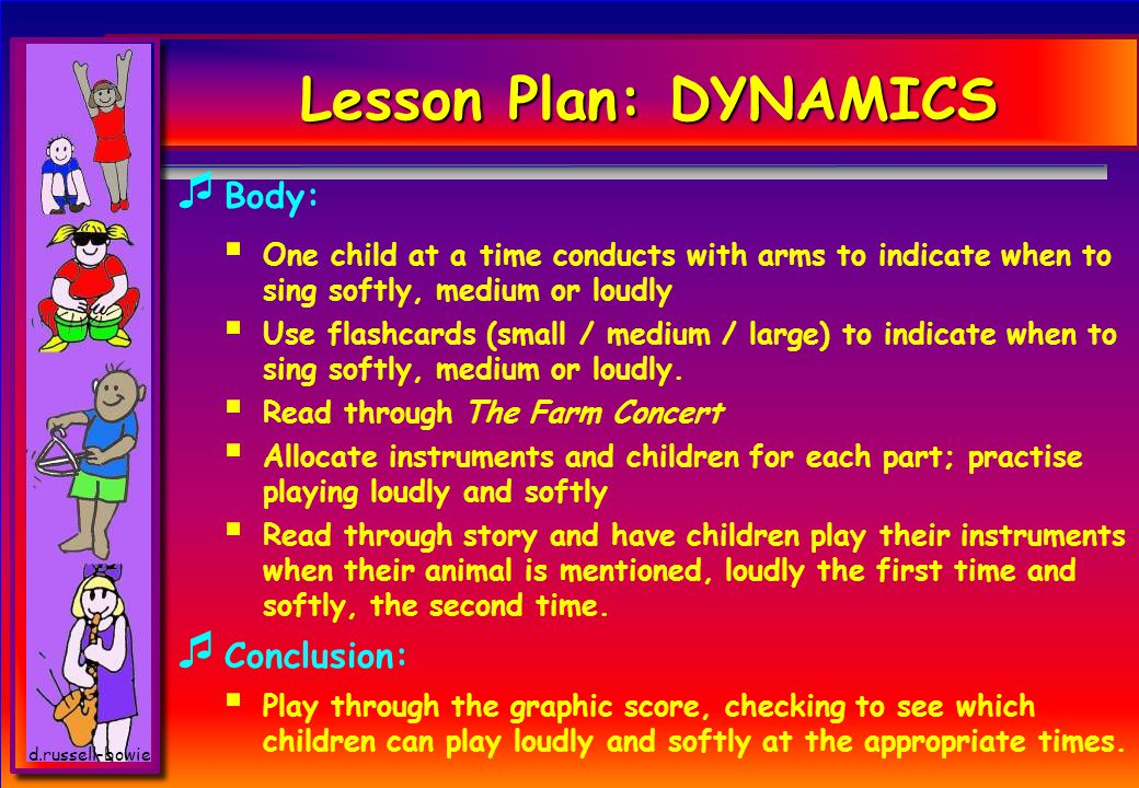 d.russell-bowie Lesson Plan: DYNAMICS WW HY: Indicators: CC hildren will demonstrate their understanding of dynamics by showing with their voices