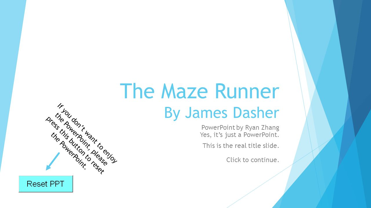 The Maze Runner By James Dasher PowerPoint by Ryan Zhang Yes, it's just a PowerPoint. This is the real title slide. Click to continue. If you don't wa