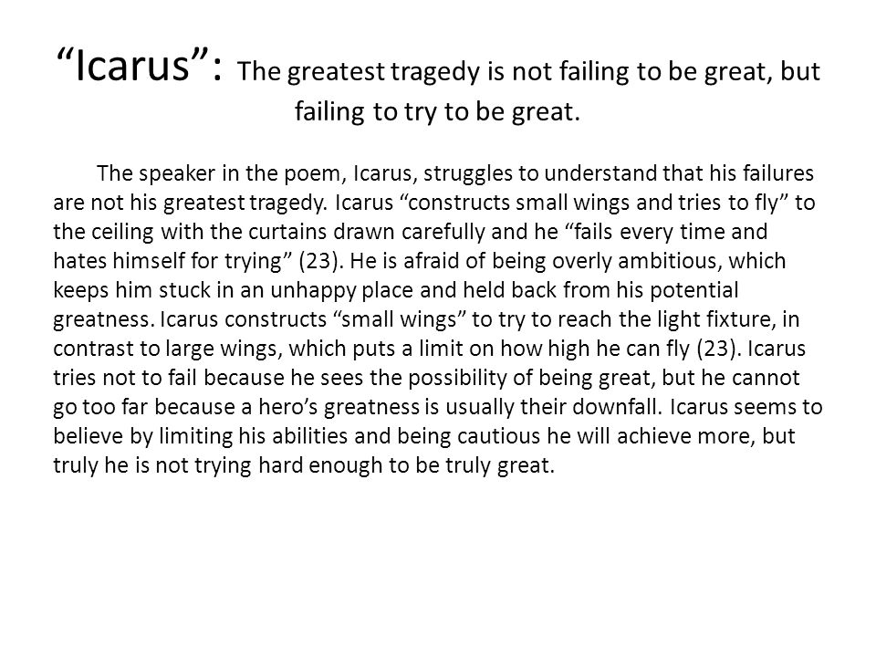 """""""Icarus"""": The greatest tragedy is not failing to be great, but failing to try to be great. The speaker in the poem, Icarus, struggles to understand th"""