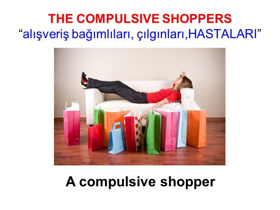 THE COMPULSIVE SHOPPERS alışveriş bağımlıları, çılgınları,HASTALARI A compulsive shopper