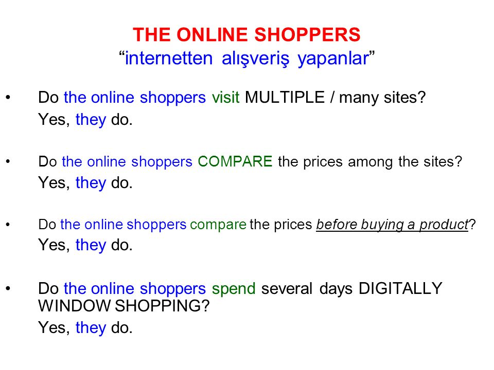 THE ONLINE SHOPPERS internetten alışveriş yapanlar Do the online shoppers visit MULTIPLE / many sites.