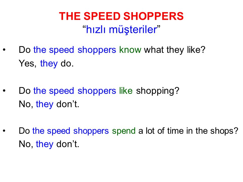 THE SPEED SHOPPERS hızlı müşteriler Do the speed shoppers know what they like.