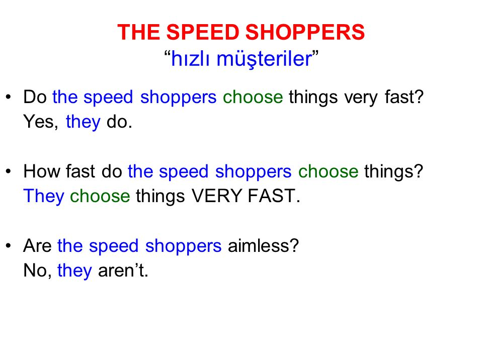 THE SPEED SHOPPERS hızlı müşteriler Do the speed shoppers choose things very fast.