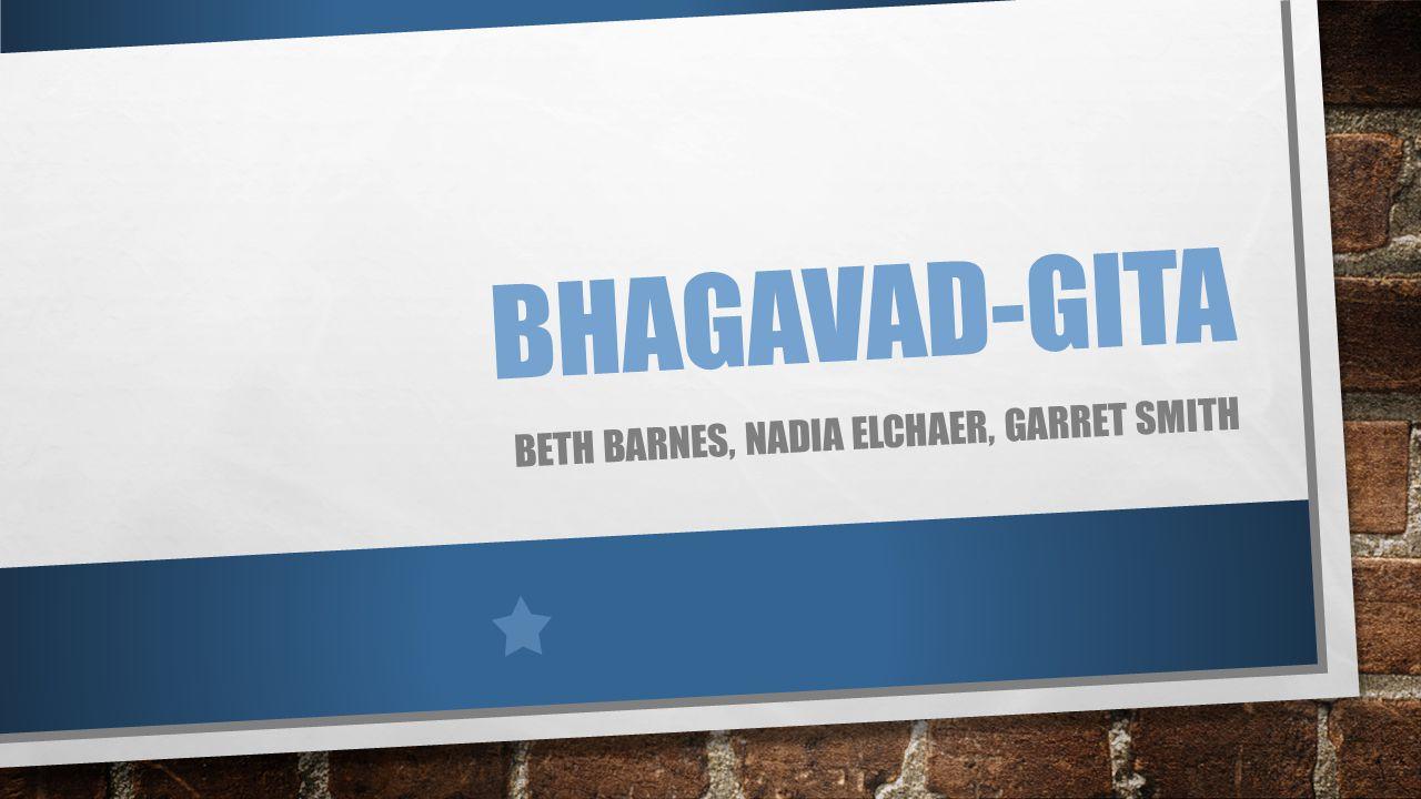 BHAGAVAD-GITA BETH BARNES, NADIA ELCHAER, GARRET SMITH