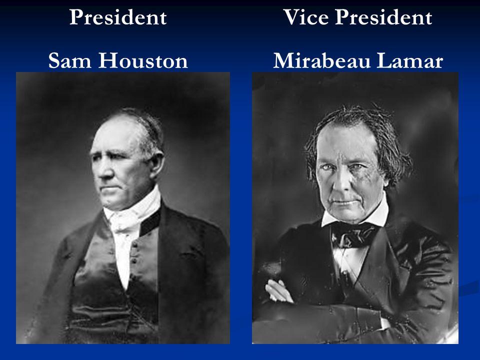 President Sam Houston Vice President Mirabeau Lamar