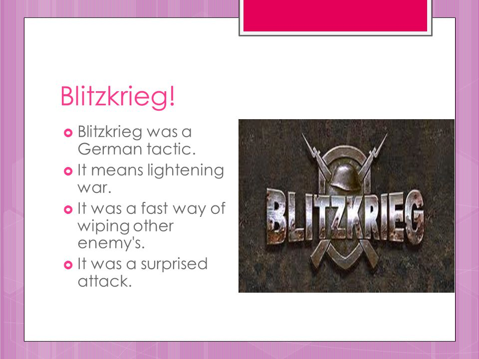 Blitzkrieg. Blitzkrieg was a German tactic.  It means lightening war.