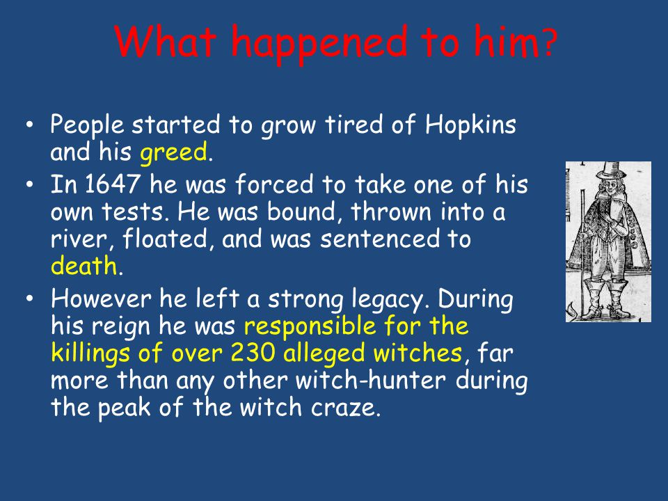 What happened to him . People started to grow tired of Hopkins and his greed.