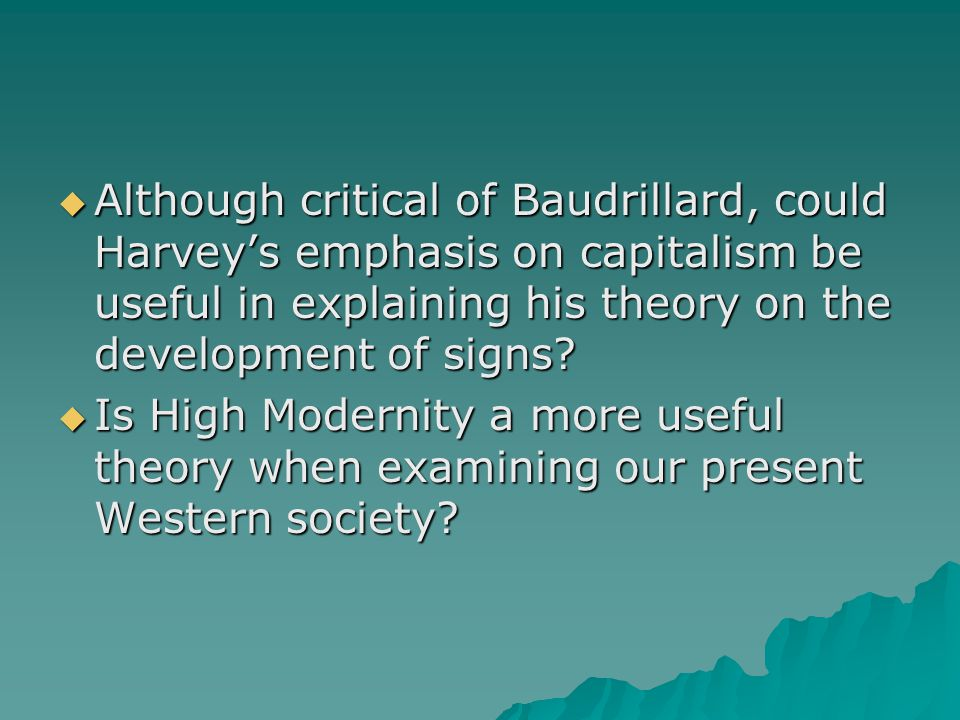  Although critical of Baudrillard, could Harvey's emphasis on capitalism be useful in explaining his theory on the development of signs.