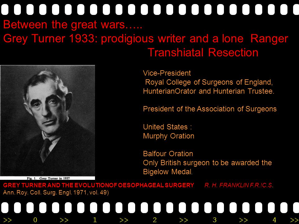 >>0 >>1 >> 2 >> 3 >> 4 >> Between the great wars….. Grey Turner 1933: prodigious writer and a lone Ranger Transhiatal Resection Vice-President Royal C