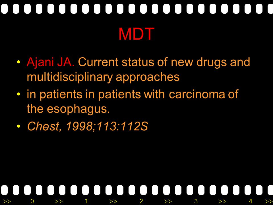 >>0 >>1 >> 2 >> 3 >> 4 >> MDT Ajani JA. Current status of new drugs and multidisciplinary approaches in patients in patients with carcinoma of the eso