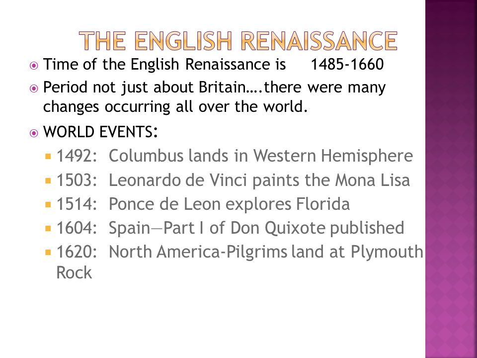  Time of the English Renaissance is 1485-1660  Period not just about Britain….there were many changes occurring all over the world.  WORLD EVENTS :