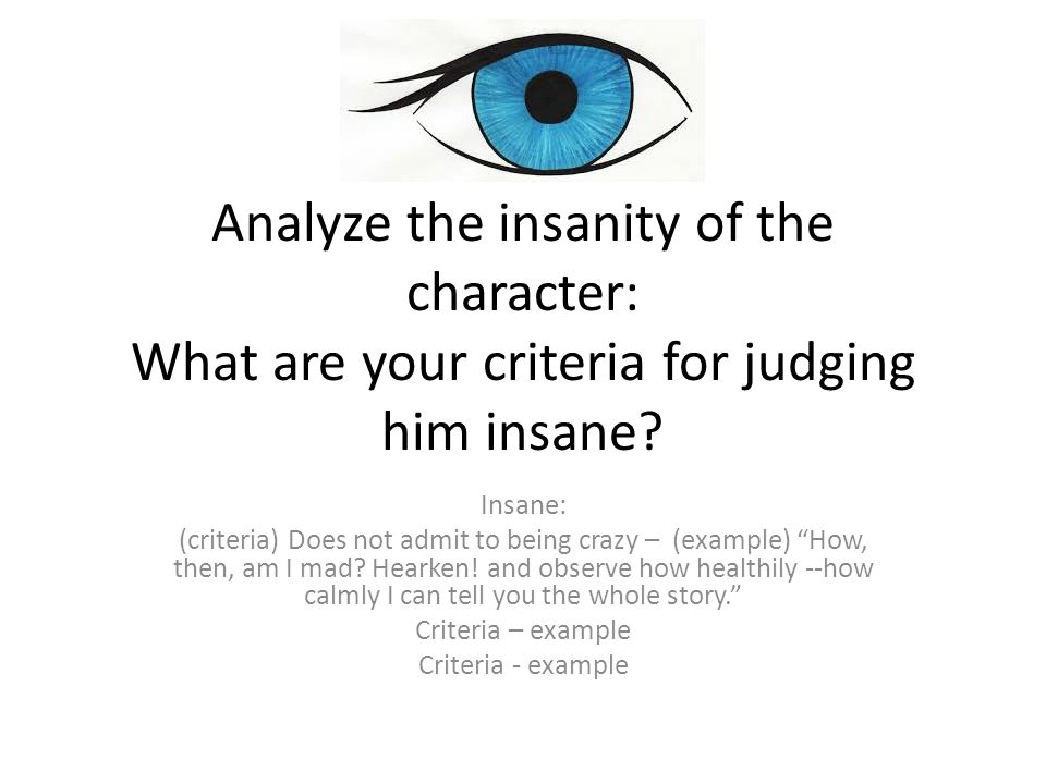 Analyze the insanity of the character: What are your criteria for judging him insane.