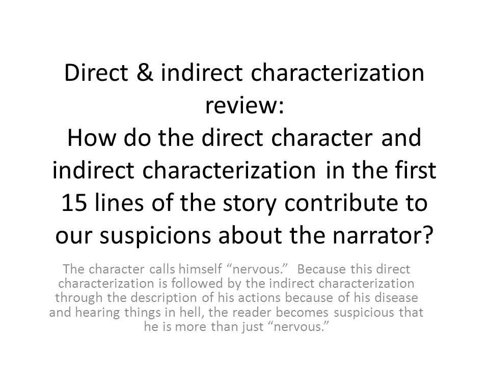 Direct & indirect characterization review: How do the direct character and indirect characterization in the first 15 lines of the story contribute to our suspicions about the narrator.