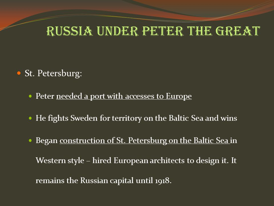 Russia under Peter the Great St. Petersburg: Peter needed a port with accesses to Europe He fights Sweden for territory on the Baltic Sea and wins Beg