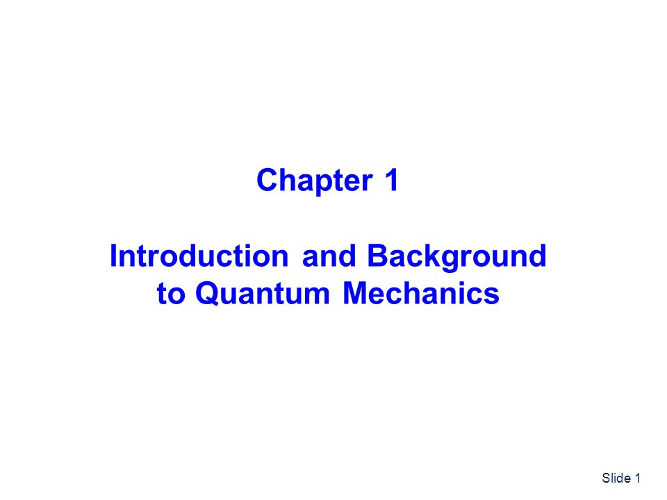 Slide 1 Chapter 1 Introduction and Background to Quantum Mechanics