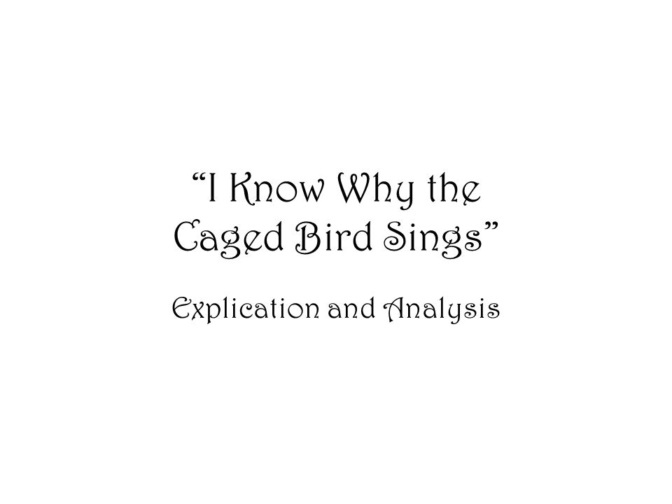 """""""I Know Why the Caged Bird Sings"""" Explication and Analysis"""