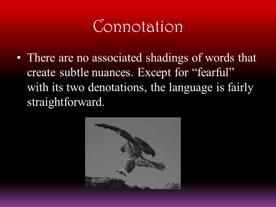 """Connotation There are no associated shadings of words that create subtle nuances. Except for """"fearful"""" with its two denotations, the language is fairl"""