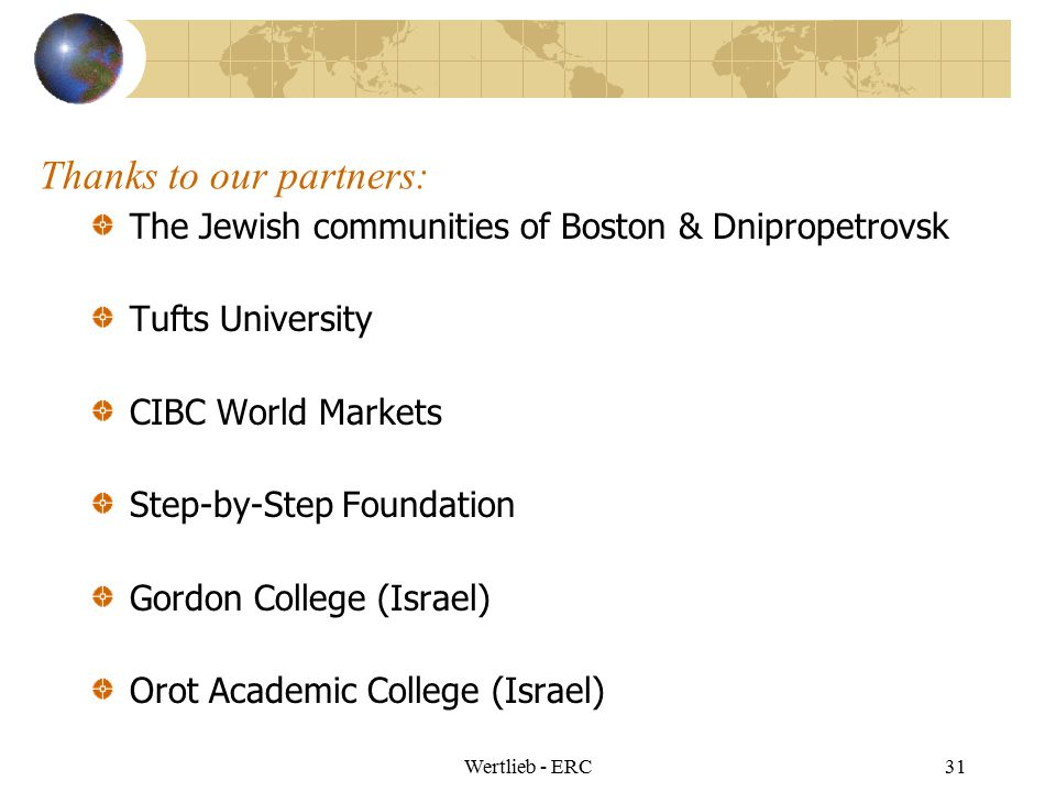 Wertlieb - ERC31 Thanks to our partners: The Jewish communities of Boston & Dnipropetrovsk Tufts University CIBC World Markets Step-by-Step Foundation